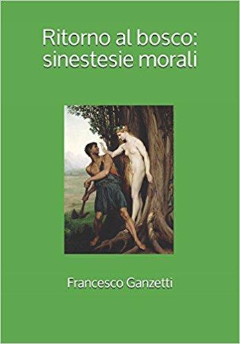 """Presentazione del libro """"Ritorno al bosco: Sinestesie morali"""" di Francesco Ganzetti"""